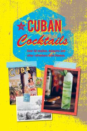 Cuban Cocktails: Over 50 mojitos, daiquiris and other refreshers from Havana de Ryland Peters & Small