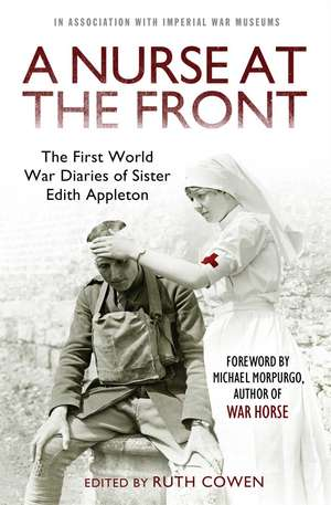 A Nurse at the Front: The First World War Diaries of Sister Edith Appleton de Ruth Cowen