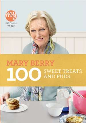100 Sweet Treats and Puds My Kitchen Table:  The Making of the World's Most Famous Vet de Mary Berry