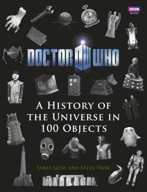 Doctor Who:  A History of the Universe in 100 Objects de Steve Tribe