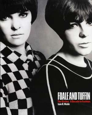 Foale and Tuffin: The Sixties. a Decade in Fashion. de Iain R. Webb