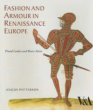 Fashion and Armour in Renaissance Europe de Angus Patterson