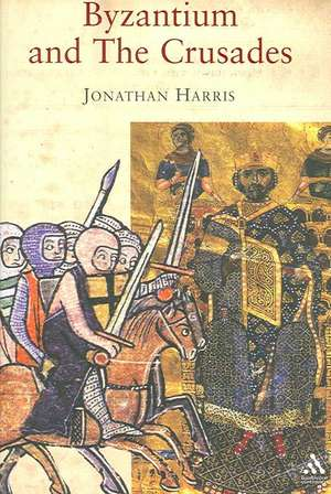 Harris, J: Byzantium and the Crusades