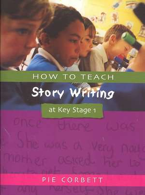 How to Teach Story Writing at Key Stage 1 de Pie Corbett