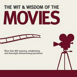 The Wit & Wisdom of the Movies:  More Than 800 Amusing, Enlightening and Downright Disheartening Quotations de Nick Holt