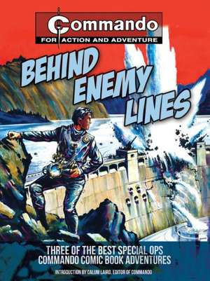 Behind Enemy Lines:  Three of the Best Special Ops Commando Comic Book Adventures de Calum Laird