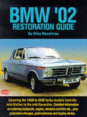 BMW '02 Restoration Guide de Mike Macartney