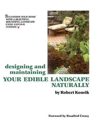 Designing and Maintaining Your Edible Landscape Naturally de Robert Kourik