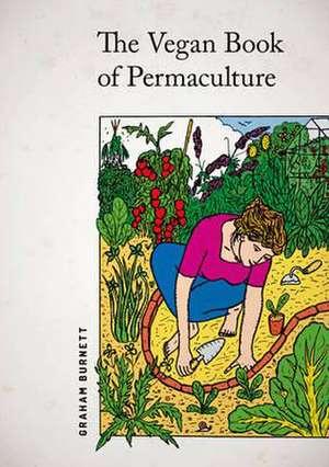 The Vegan Book of Permaculture de Graham Burnett