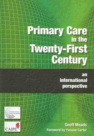 Primary Care in the Twenty-First Century:  An International Perspective de  Meads