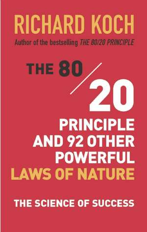 The 80/20 Principle and 92 Other Powerful Laws of Nature: The Science of Success de Richard Koch