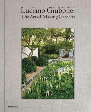 Luciano Giubbilei:  The Art of Making Gardens de Luciano Giubbilei