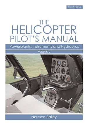 The Helicopter Pilot's Manual, Volume 2:  Powerplants, Instruments and Hydraulics de Norman Bailey