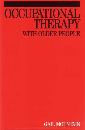 Occupational Therapy with Older People de Gail Mountain