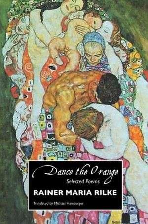Dance the Orange de Rainer Maria Rilke