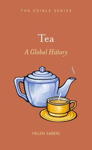 Tea: A Global History de Helen Saberi