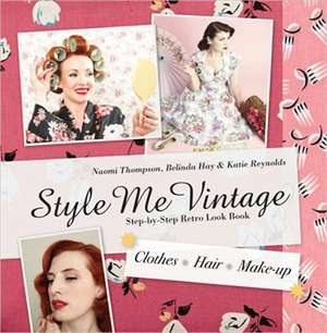 Style Me Vintage:  Step-By-Step Retro Look Book Clothes, Hair, Make-Up de Naomi Thompson
