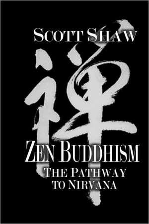 Zen Buddhism:  The Pathway to Nirvana de Scott Shaw