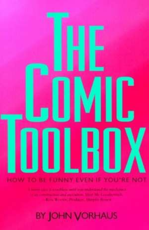 Comic Toolbox: How to be Funny Even If You're Not de Vorhaus