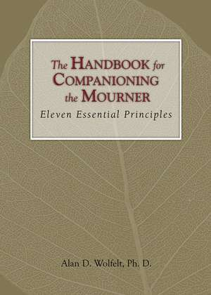 The Handbook for Companioning the Mourner: Eleven Essential Principles imagine