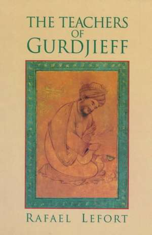 The Teachers of Gurdjieff de Rafael Lafort