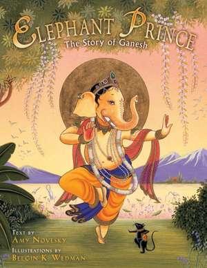 Elephant Prince:  The Story of Ganesh de Amy Novesky