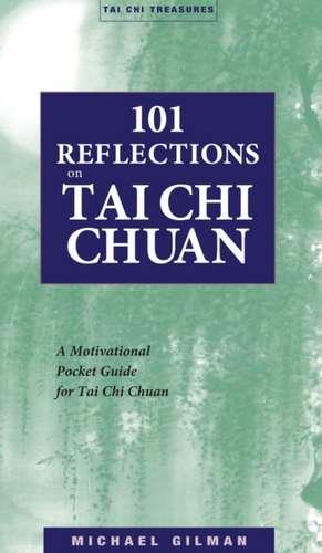 101 Reflections on Tai Chi Chuan de Michael Gilman