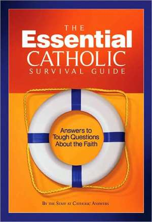 The Essential Catholic Survival Guide:  Answers to Tough Questions about the Faith de Catholic Answers