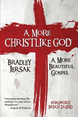 A More Christlike God de Bradley Jersak