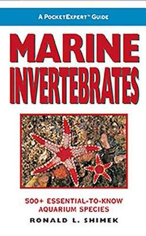 Marine Invertebrates:  500+ Essential-To-Know Aquarium Species de Ronald L. Shimek