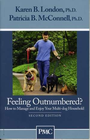 Feeling Outnumbered?:  How to Manage and Enjoy Your Multi-Dog Household de Karen B. London