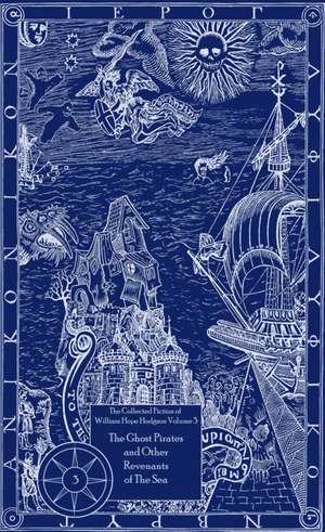 The Collected Fiction of William Hope Hodgson Volume 3: The Ghost Pirates & Other Revenants of The Sea: The Collected Fiction of William Hope Hodgson, Volume 3 de William Hope Hodgson