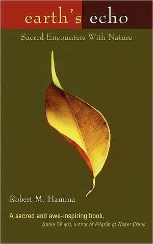 Earth's Echo:  Sacred Encounters with Nature de Robert M. Hamma