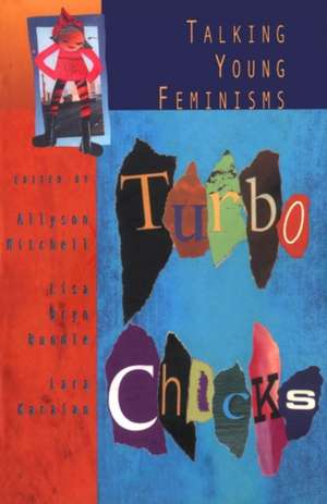 Turbo Chicks: Talking Young Feminisms de Allyson Mitchell