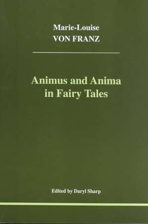 Animus and Anima in Fairy Tales de Marie-Louise von Franz