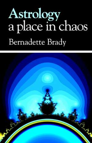 Astrology, a Place in Chaos:  An Astrological Guide to Dealing with Loss de Bernadette Brady