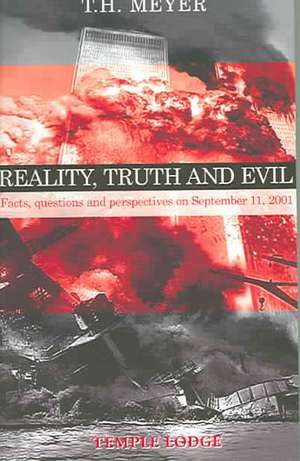 Reality, Truth, and Evil:  Facts, Questions, and Perspectives on September 11, 2001 de Th Meyer