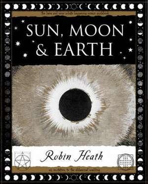 Sun, Moon and Earth de Robin Heath