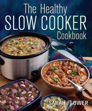 Flower, S: The Healthy Slow Cooker Cookbook de Sarah Flower