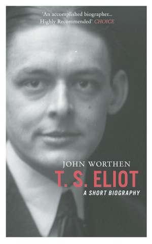 T. S. Eliot: A Short Biography de John Worthen