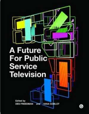 A Future for Public Service Television de Des Freedman