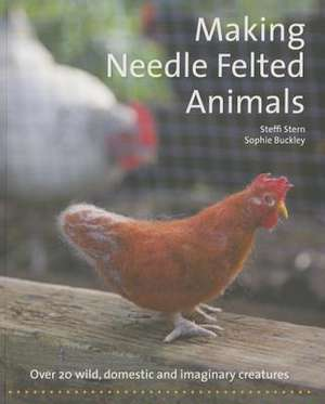 Making Needle Felted Animals:  Over 20 Wild, Domestic, and Imaginary Creatures de Steffi Stern