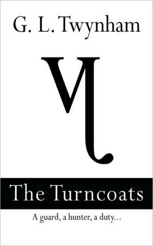 The Turncoats - A Guard, a Hunter, a Duty.. Second Book in the Thirteenth Series