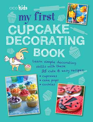 My First Cupcake Decorating Book: Learn simple decorating skills with these 35 cute & easy recipes: cupcakes, cake pops, cookies de CICO Kidz