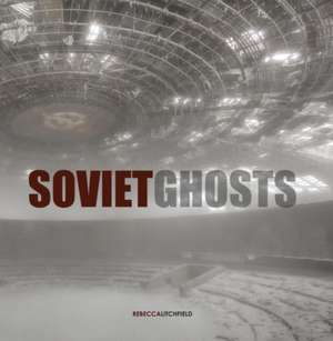 Soviet Ghosts de Rebecca Litchfield