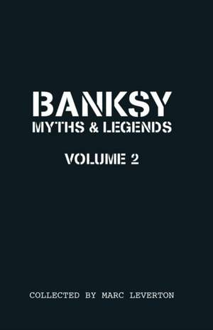 Banksy. Myths & Legends Volume 2:  A Further Collection of the Unbelievable and the Incredible de Marc Leverton