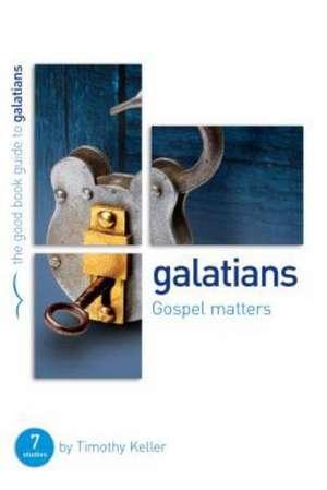 Galatians:  Seven Studies for Groups or Individuals de Timothy J. Keller