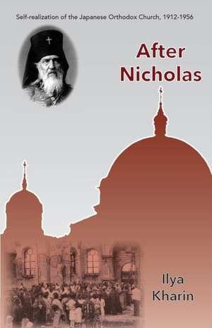 After Nicholas:  Self-Realization of the Japanese Orthodox Church, 1912-1956 de Ilya Kharin