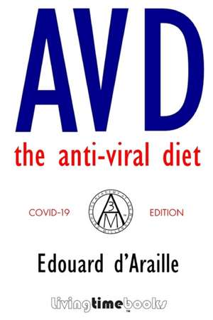 AVD - The Anti-Viral Diet: COVID-19 Edition (B&W) de Edouard D'Araille