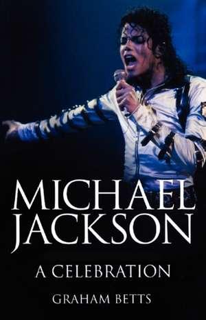 Michael Jackson: A Celebration de Graham Betts